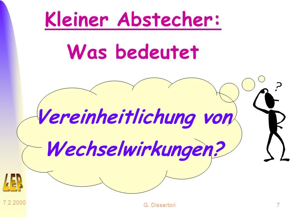 G. Dissertori 7.2.2000 7 Kleiner Abstecher: Was bedeutet Vereinheitlichung von Wechselwirkungen?