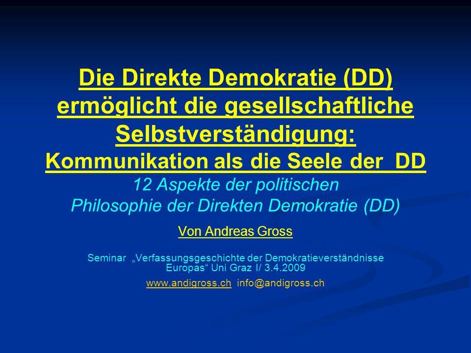 Die Direkte Demokratie (DD) ermöglicht die gesellschaftliche Selbstverständigung: Kommunikation als die Seele der DD 12 Aspekte der politischen Philos