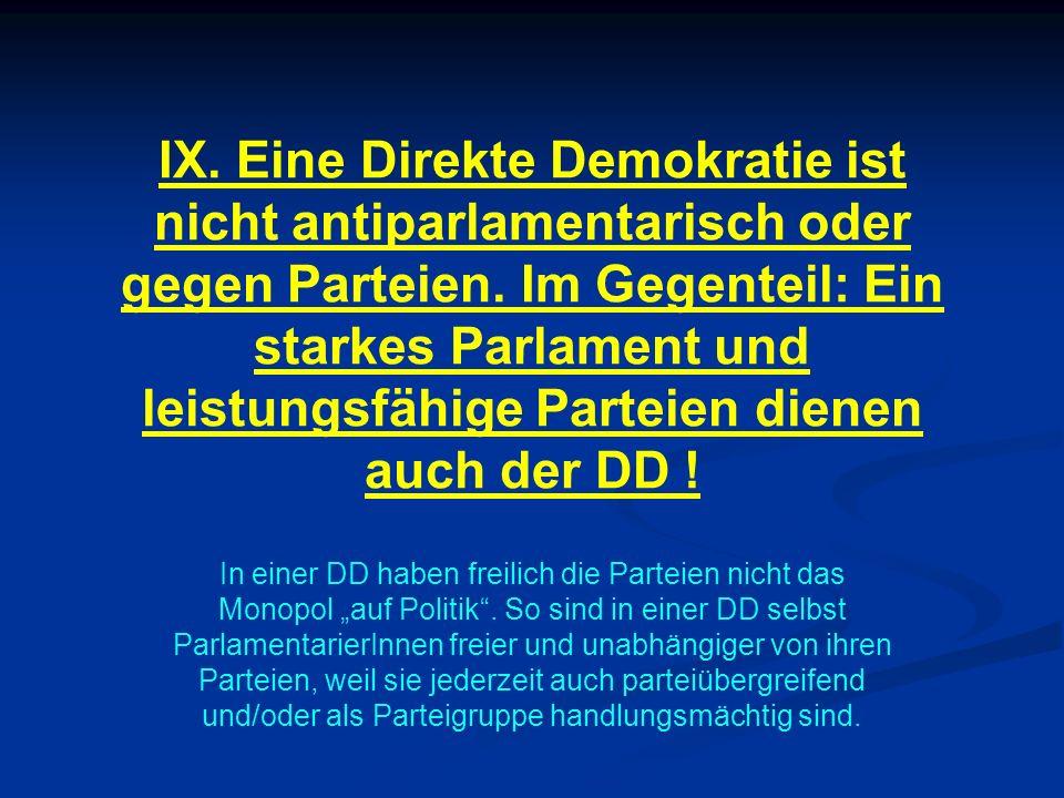 IX. Eine Direkte Demokratie ist nicht antiparlamentarisch oder gegen Parteien. Im Gegenteil: Ein starkes Parlament und leistungsfähige Parteien dienen