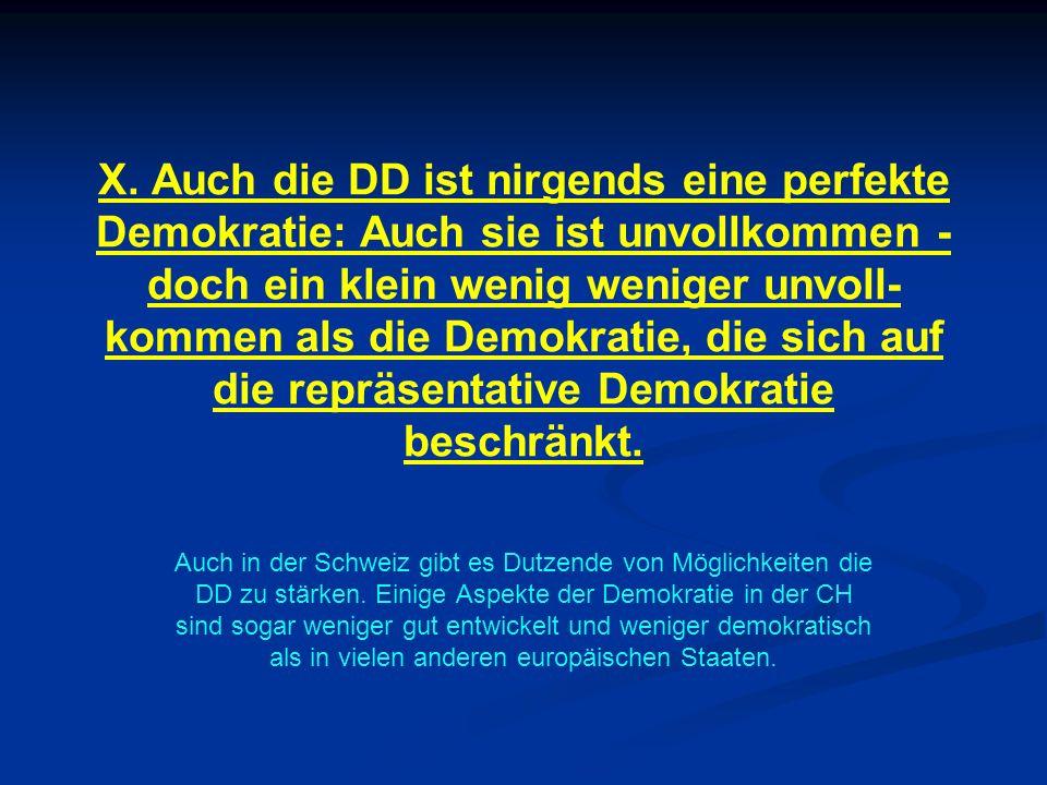 X. Auch die DD ist nirgends eine perfekte Demokratie: Auch sie ist unvollkommen - doch ein klein wenig weniger unvoll- kommen als die Demokratie, die