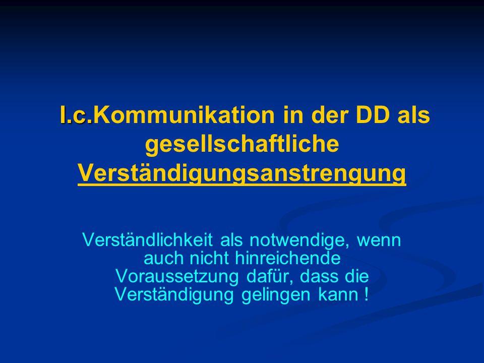 I.c. I.c.Kommunikation in der DD als gesellschaftliche Verständigungsanstrengung Verständlichkeit als notwendige, wenn auch nicht hinreichende Vorauss