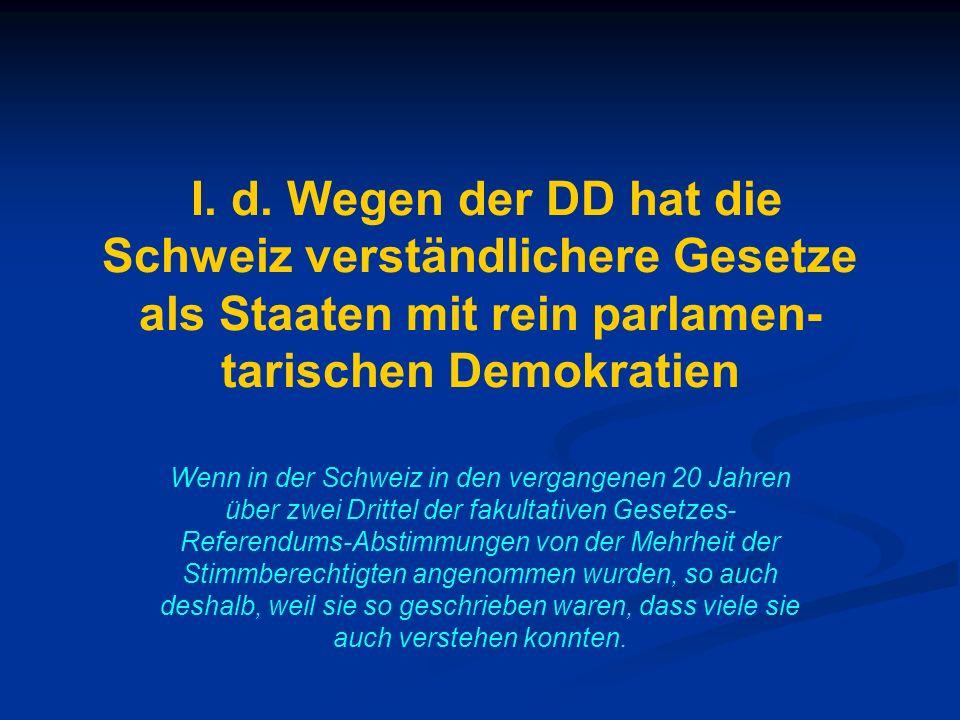 I. d. Wegen der DD hat die Schweiz verständlichere Gesetze als Staaten mit rein parlamen- tarischen Demokratien Wenn in der Schweiz in den vergangenen