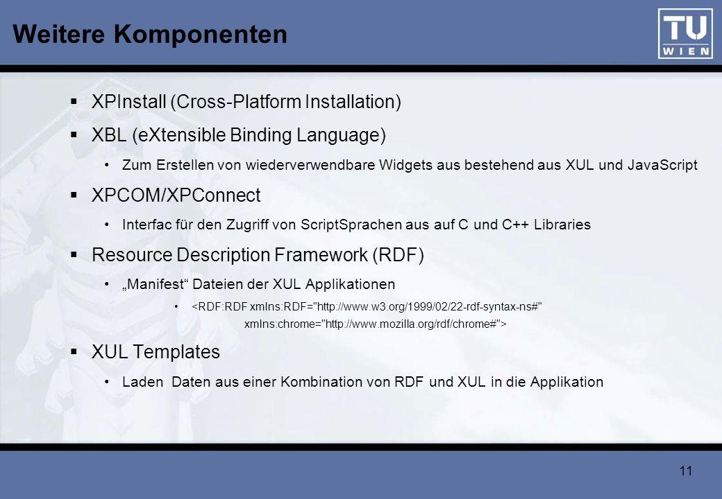 11 Weitere Komponenten XPInstall (Cross-Platform Installation) XBL (eXtensible Binding Language) Zum Erstellen von wiederverwendbare Widgets aus beste