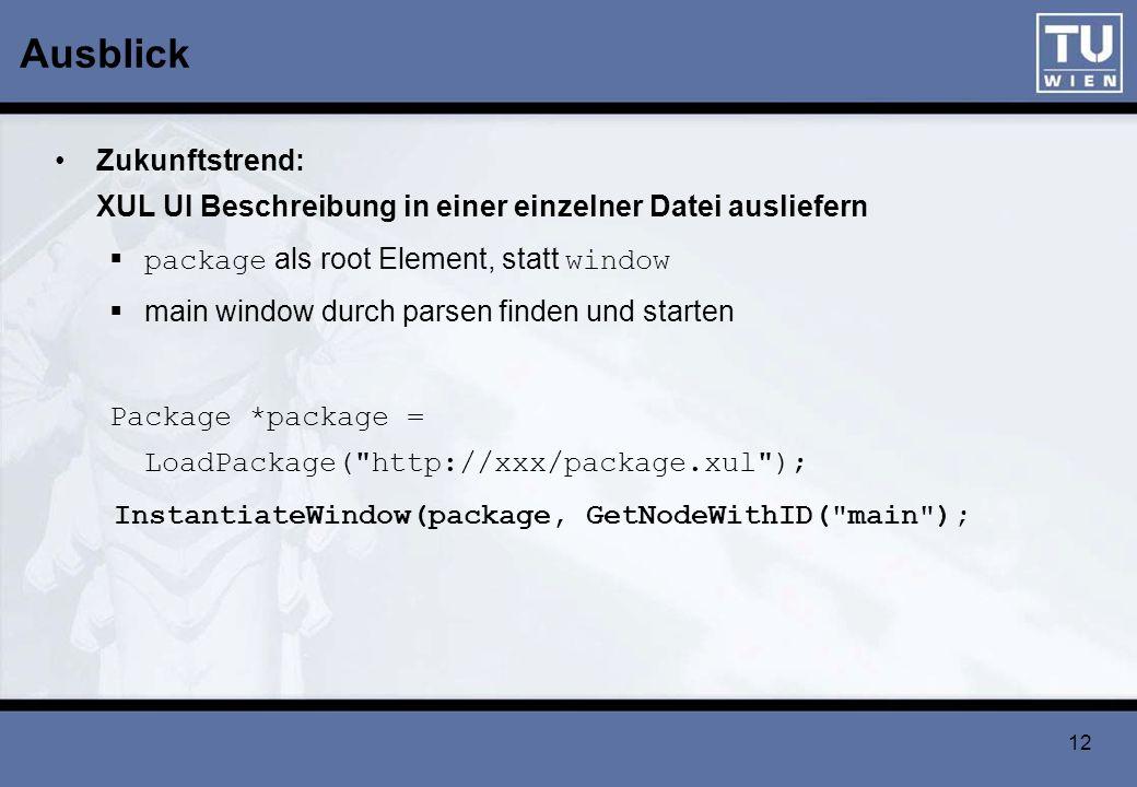 12 Ausblick Zukunftstrend: XUL UI Beschreibung in einer einzelner Datei ausliefern package als root Element, statt window main window durch parsen fin