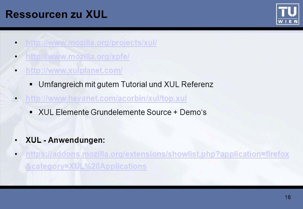 16 Ressourcen zu XUL http://www.mozilla.org/projects/xul/ http://www.mozilla.org/xpfe/ http://www.xulplanet.com/ Umfangreich mit gutem Tutorial und XU