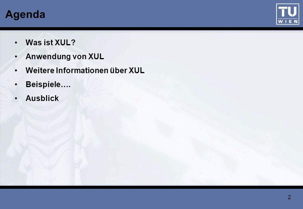 2 Agenda Was ist XUL? Anwendung von XUL Weitere Informationen über XUL Beispiele…. Ausblick