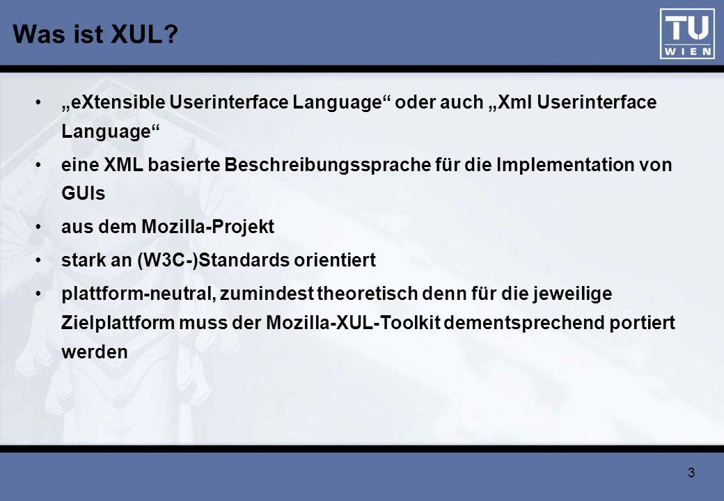 3 Was ist XUL? eXtensible Userinterface Language oder auch Xml Userinterface Language eine XML basierte Beschreibungssprache für die Implementation vo