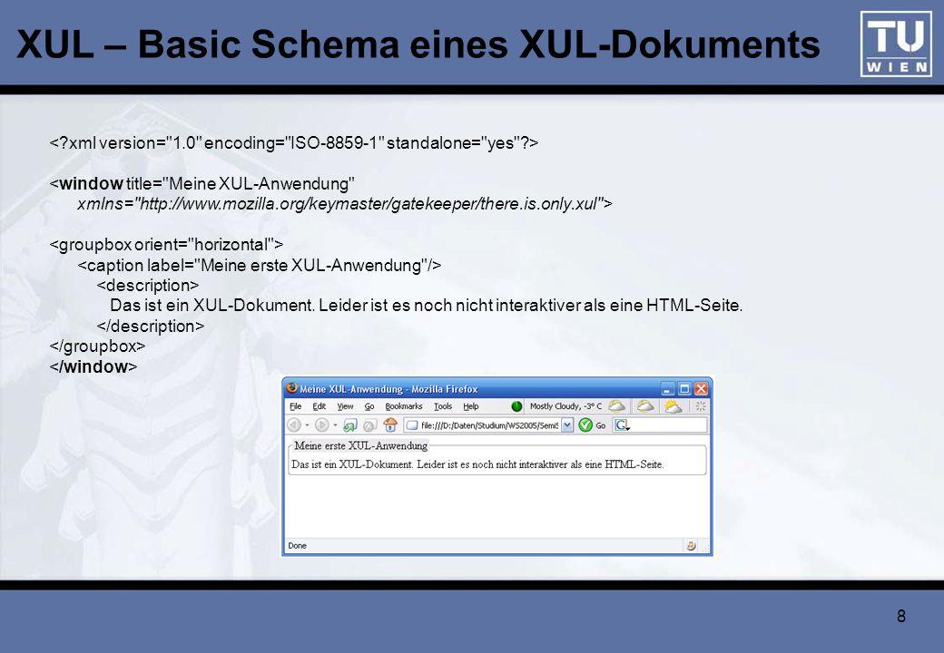 9 XUL – Beispiel XUL – Demo - BrowserXUL – Demo Browser XUL – Demo Stand Alone z.B.: firefox -chrome file:///D:/Daten/Studium/WS2005/SemiStrukt1/XUL/bsp_basic/extended.xul