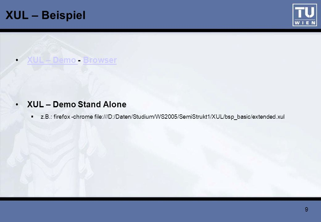 10 XUL – Grundlegende Komponenten (XPFE - Framework) Struktur und Beschreibung von UI-Elementen mit XUL, XHTML, … Look & Feel: mittels CSS und Images Applikationslogik durch Skriptsprachen (z.B.: JavaScript) DTDs (und.properties-Dateien) zur Lokalisierung für verschiedene Sprachen
