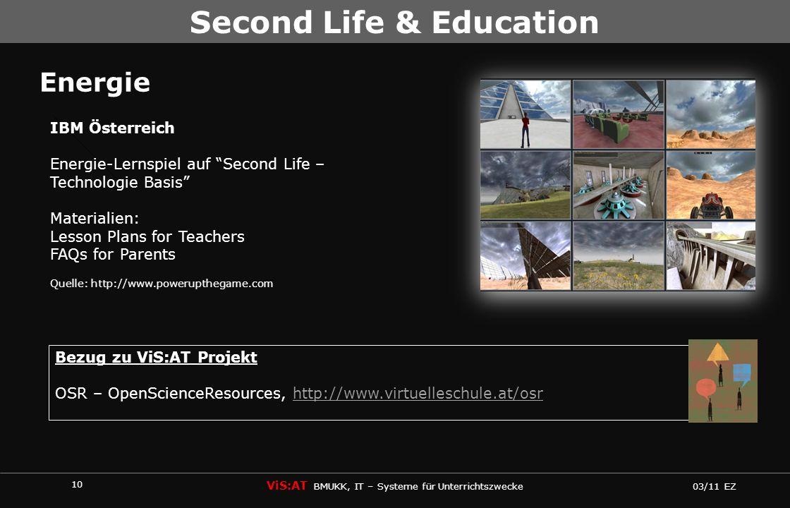 10 ViS:AT BMUKK, IT – Systeme für Unterrichtszwecke 03/11 EZ Second Life & Education Energie IBM Österreich Energie-Lernspiel auf Second Life – Techno