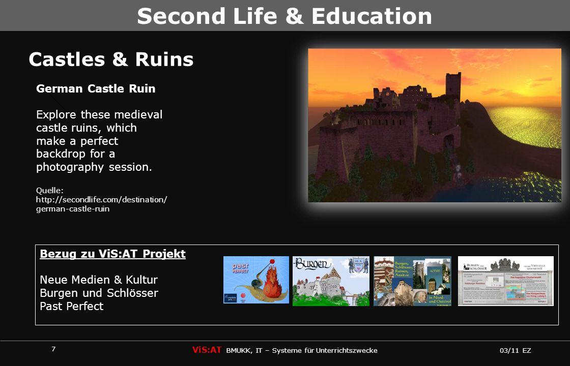 7 ViS:AT BMUKK, IT – Systeme für Unterrichtszwecke 03/11 EZ Second Life & Education Castles & Ruins German Castle Ruin Explore these medieval castle r