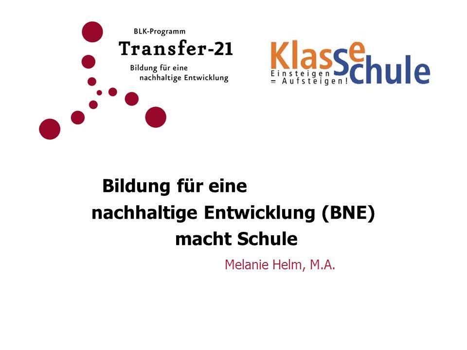 Bildung für eine nachhaltige Entwicklung (BNE) macht Schule Melanie Helm, M.A.