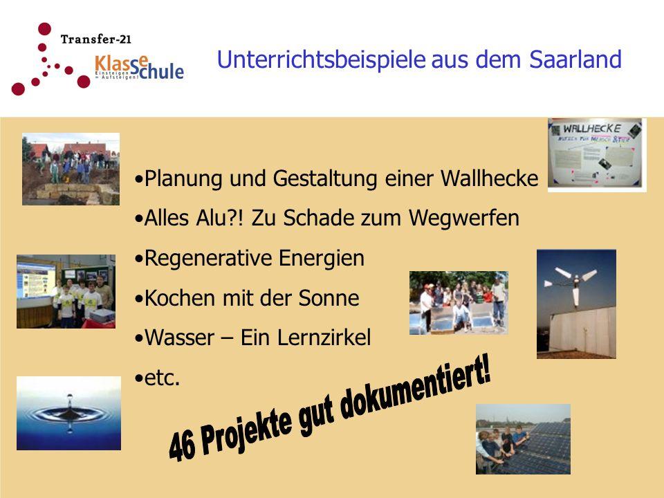 Unterrichtsbeispiele aus dem Saarland Planung und Gestaltung einer Wallhecke Alles Alu?! Zu Schade zum Wegwerfen Regenerative Energien Kochen mit der
