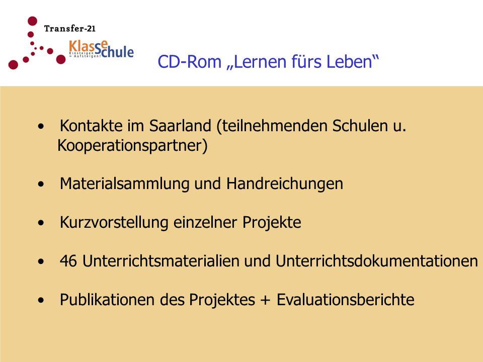 CD-Rom Lernen fürs Leben Kontakte im Saarland (teilnehmenden Schulen u. Kooperationspartner) Materialsammlung und Handreichungen Kurzvorstellung einze