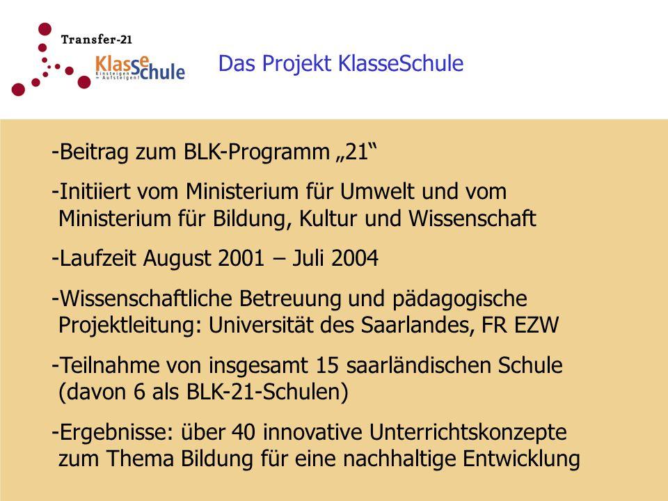 Das Projekt KlasseSchule -Beitrag zum BLK-Programm 21 -Initiiert vom Ministerium für Umwelt und vom Ministerium für Bildung, Kultur und Wissenschaft -