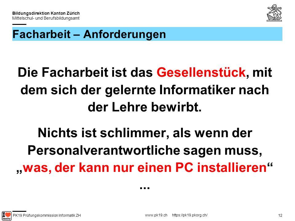 PK19 Prüfungskommission Informatik ZH www.pk19.ch https://pk19.pkorg.ch/ Bildungsdirektion Kanton Zürich Mittelschul- und Berufsbildungsamt 13 Facharbeit – die wichtigsten Schritte 1.
