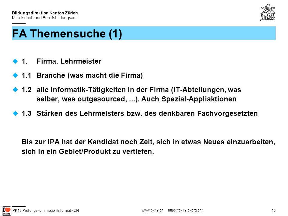 PK19 Prüfungskommission Informatik ZH www.pk19.ch https://pk19.pkorg.ch/ Bildungsdirektion Kanton Zürich Mittelschul- und Berufsbildungsamt 17 FA Themensuche (2) 2.