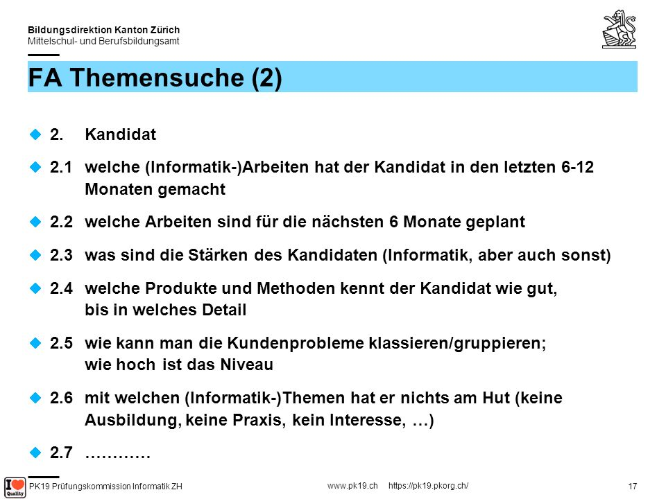 PK19 Prüfungskommission Informatik ZH www.pk19.ch https://pk19.pkorg.ch/ Bildungsdirektion Kanton Zürich Mittelschul- und Berufsbildungsamt 18 FA Themensuche (3) 3.