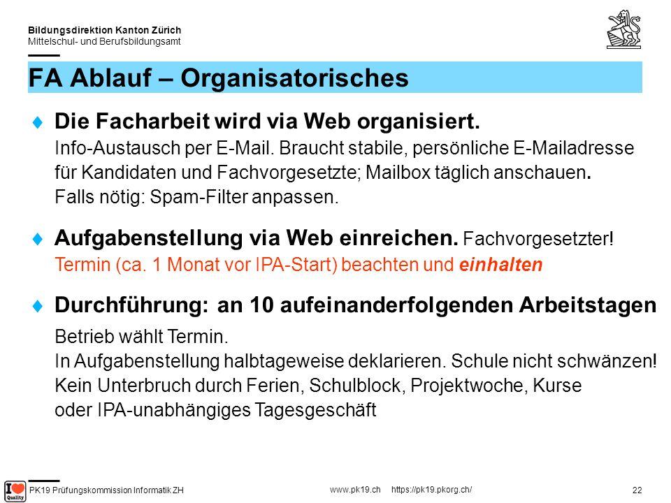 PK19 Prüfungskommission Informatik ZH www.pk19.ch https://pk19.pkorg.ch/ Bildungsdirektion Kanton Zürich Mittelschul- und Berufsbildungsamt 23 FA Ablauf – Organisatorisches 2 Expertenbesuche – während der IPA Termine abmachen.
