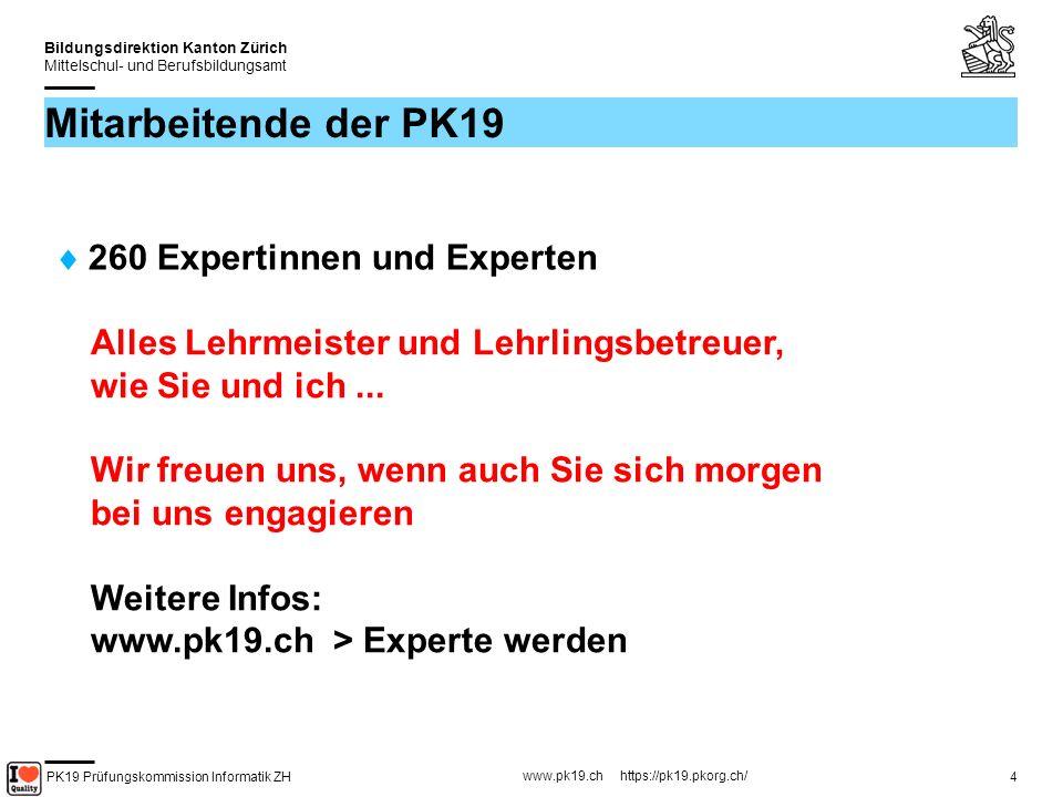 PK19 Prüfungskommission Informatik ZH www.pk19.ch https://pk19.pkorg.ch/ Bildungsdirektion Kanton Zürich Mittelschul- und Berufsbildungsamt 5 Leitbild Die Prüfungskommission 19 hat sich zum Ziel gesetzt, im Kanton Zürich ein Prüfungssystem für den Informatikberuf zu betreiben, welches den Erhalt eines hohen Standards gewährleistet.