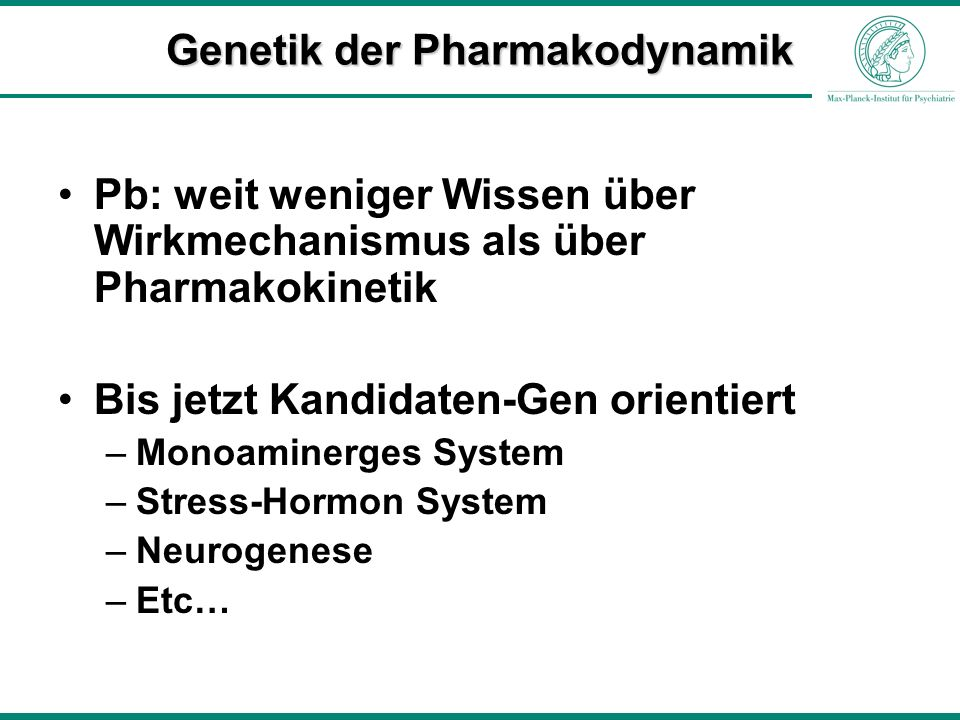 Genetik der Pharmakodynamik Pb: weit weniger Wissen über Wirkmechanismus als über Pharmakokinetik Bis jetzt Kandidaten-Gen orientiert –Monoaminerges S