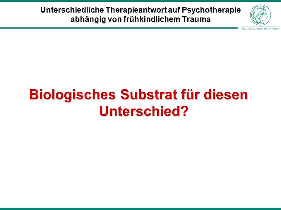 Biologisches Substrat für diesen Unterschied? Unterschiedliche Therapieantwort auf Psychotherapie abhängig von frühkindlichem Trauma