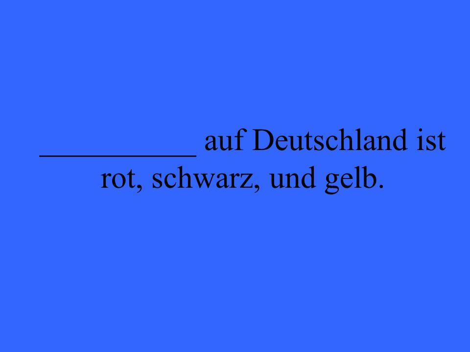 __________ auf Deutschland ist rot, schwarz, und gelb.