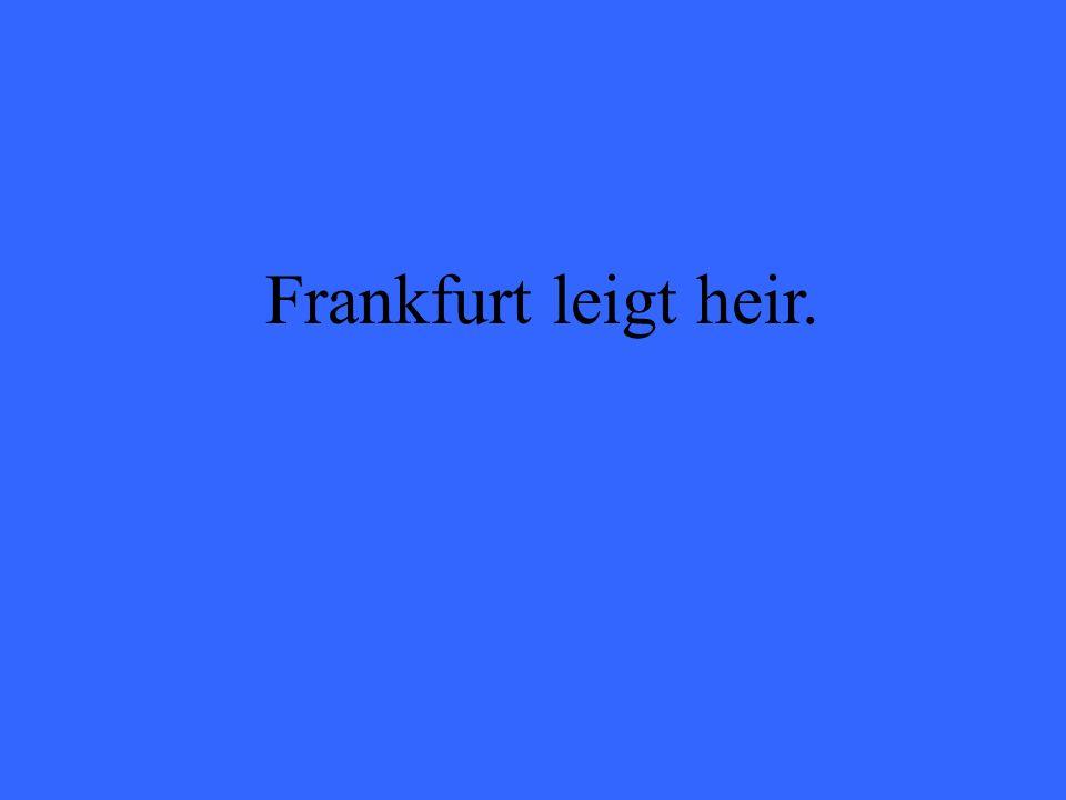 Frankfurt leigt heir.