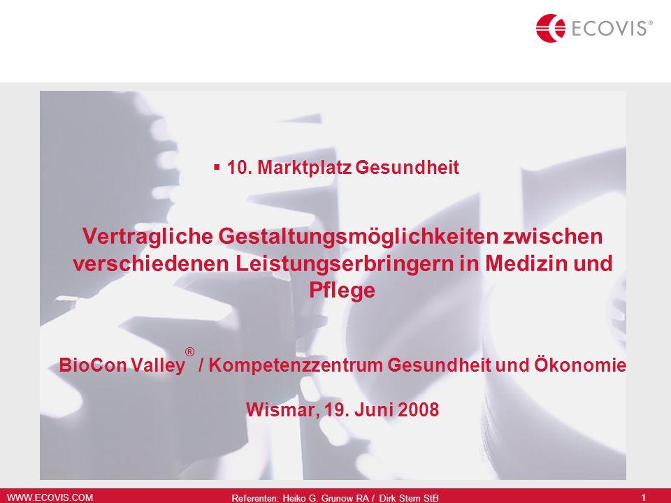 WWW.ECOVIS.COM Referenten: Heiko G. Grunow RA / Dirk Stern StB 1 10. Marktplatz Gesundheit Vertragliche Gestaltungsmöglichkeiten zwischen verschiedene