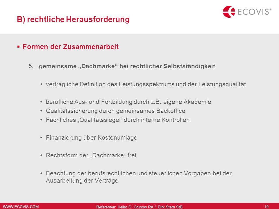 WWW.ECOVIS.COM Referenten: Heiko G. Grunow RA / Dirk Stern StB 10 B) rechtliche Herausforderung Formen der Zusammenarbeit 5.gemeinsame Dachmarke bei r