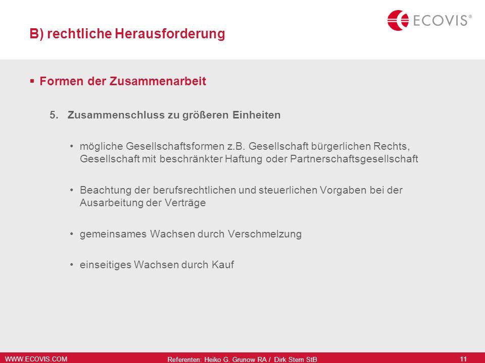 WWW.ECOVIS.COM Referenten: Heiko G. Grunow RA / Dirk Stern StB 11 B) rechtliche Herausforderung Formen der Zusammenarbeit 5.Zusammenschluss zu größere
