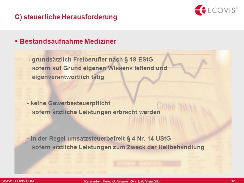 WWW.ECOVIS.COM Referenten: Heiko G. Grunow RA / Dirk Stern StB 12 C) steuerliche Herausforderung Bestandsaufnahme Mediziner - grundsätzlich Freiberufl