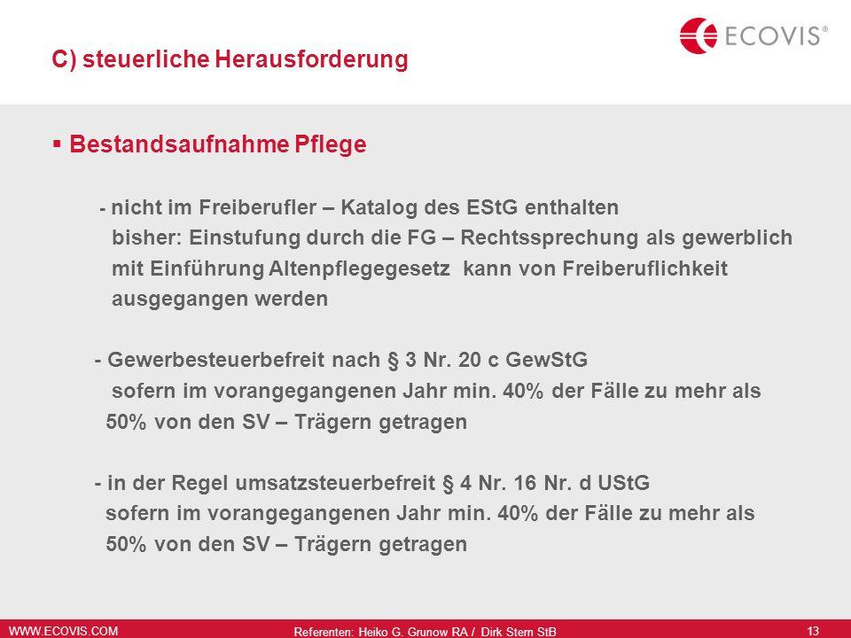 WWW.ECOVIS.COM Referenten: Heiko G. Grunow RA / Dirk Stern StB 13 C) steuerliche Herausforderung Bestandsaufnahme Pflege - nicht im Freiberufler – Kat