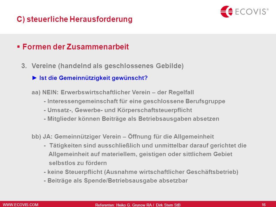 WWW.ECOVIS.COM Referenten: Heiko G. Grunow RA / Dirk Stern StB 16 C) steuerliche Herausforderung Formen der Zusammenarbeit 3.Vereine (handelnd als ges