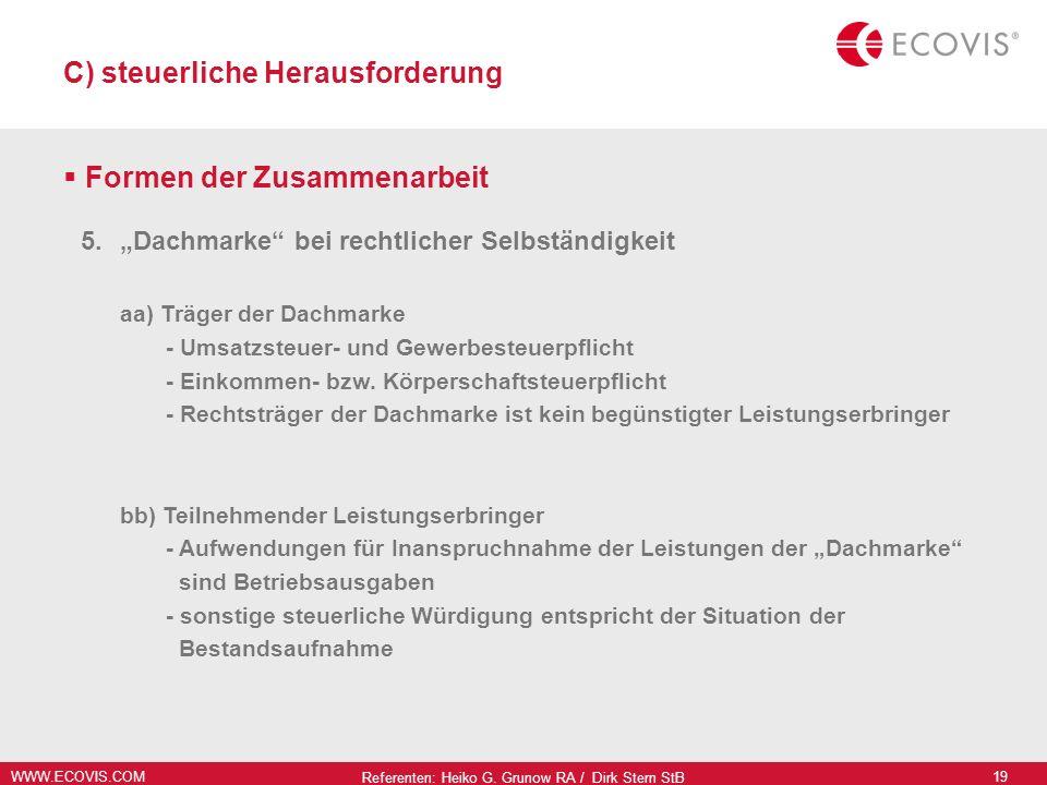 WWW.ECOVIS.COM Referenten: Heiko G. Grunow RA / Dirk Stern StB 19 C) steuerliche Herausforderung Formen der Zusammenarbeit 5.Dachmarke bei rechtlicher