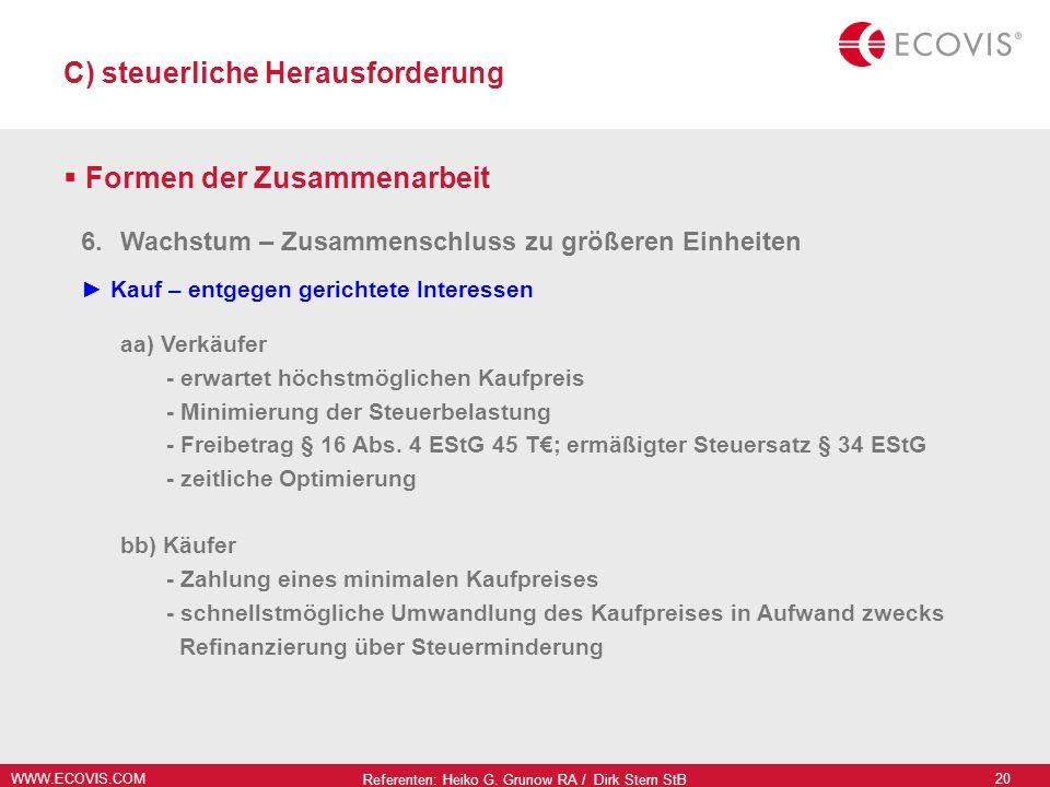 WWW.ECOVIS.COM Referenten: Heiko G. Grunow RA / Dirk Stern StB 20 C) steuerliche Herausforderung Formen der Zusammenarbeit 6.Wachstum – Zusammenschlus