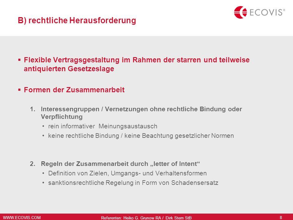 WWW.ECOVIS.COM Referenten: Heiko G. Grunow RA / Dirk Stern StB 8 B) rechtliche Herausforderung Flexible Vertragsgestaltung im Rahmen der starren und t