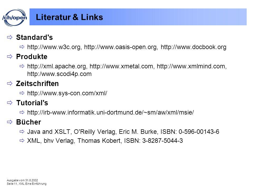 Ausgabe vom 31.8.2002 Seite 11, XML Eine Einführung Literatur & Links Standard s http://www.w3c.org, http://www.oasis-open.org, http://www.docbook.org Produkte http://xml.apache.org, http://www.xmetal.com, http://www.xmlmind.com, http:/www.scodi4p.com Zeitschriften http://www.sys-con.com/xml/ Tutorial s http://irb-www.informatik.uni-dortmund.de/~sm/aw/xml/msie/ Bücher Java and XSLT, O Reilly Verlag, Eric M.