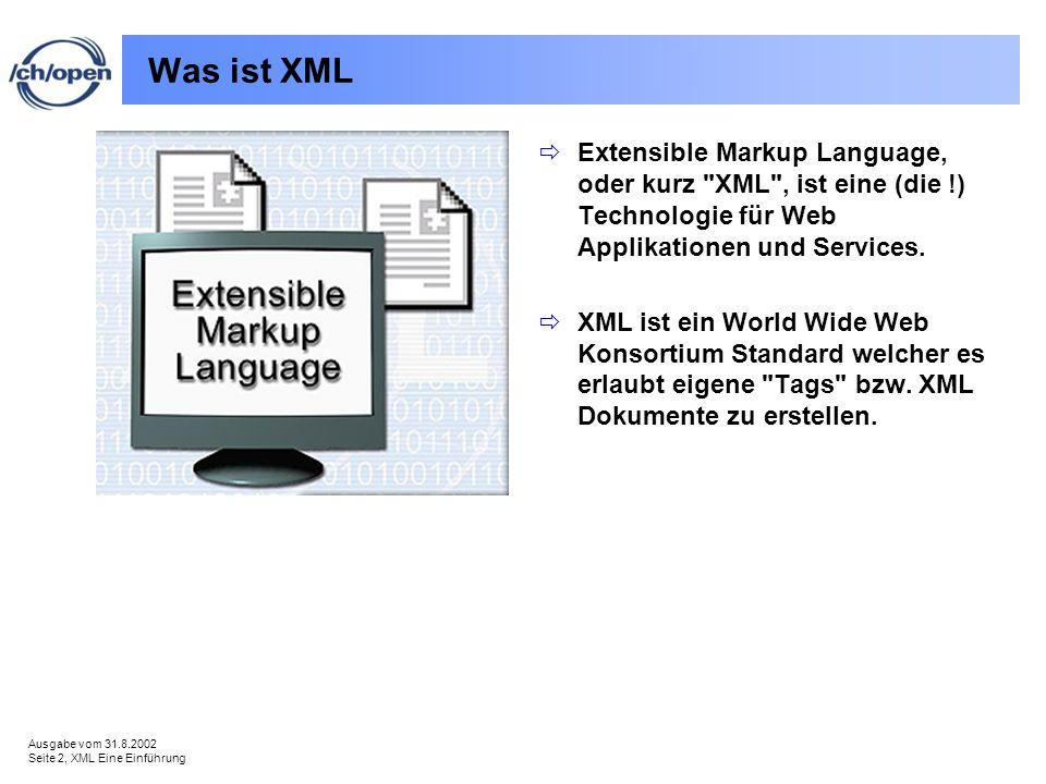 Ausgabe vom 31.8.2002 Seite 2, XML Eine Einführung Was ist XML Extensible Markup Language, oder kurz XML , ist eine (die !) Technologie für Web Applikationen und Services.