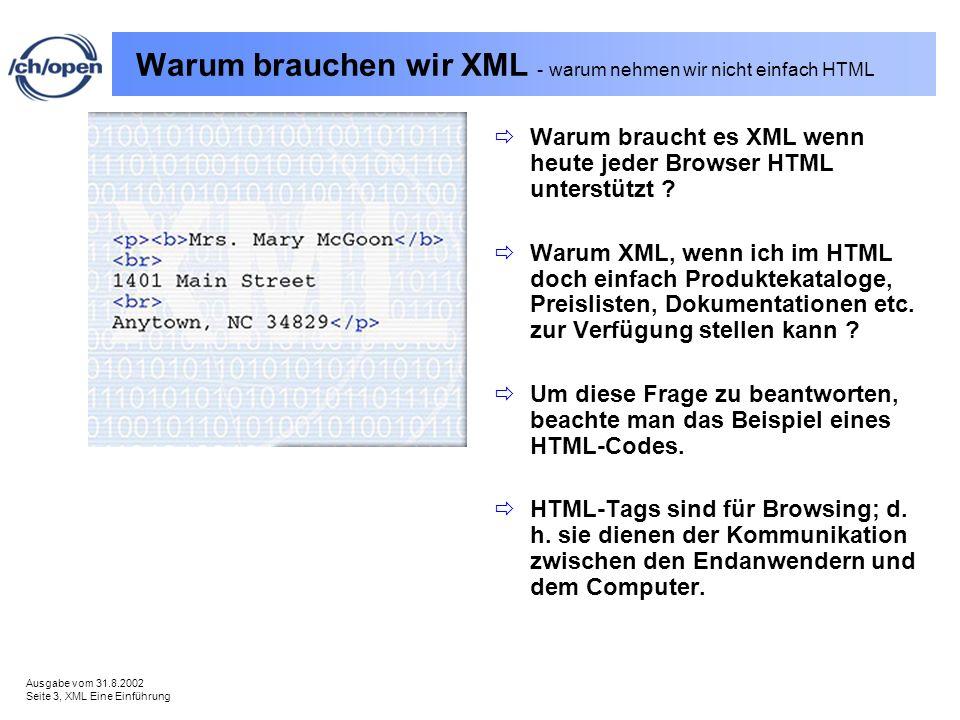 Ausgabe vom 31.8.2002 Seite 3, XML Eine Einführung Warum brauchen wir XML - warum nehmen wir nicht einfach HTML Warum braucht es XML wenn heute jeder