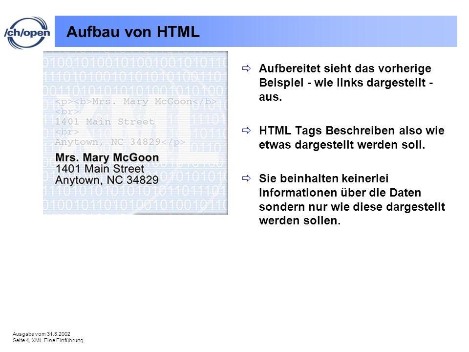 Ausgabe vom 31.8.2002 Seite 4, XML Eine Einführung Aufbau von HTML Aufbereitet sieht das vorherige Beispiel - wie links dargestellt - aus. HTML Tags B