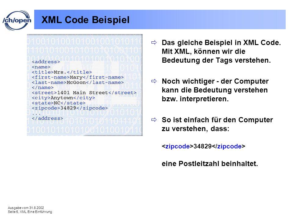 Ausgabe vom 31.8.2002 Seite 5, XML Eine Einführung XML Code Beispiel Das gleiche Beispiel in XML Code. Mit XML, können wir die Bedeutung der Tags vers
