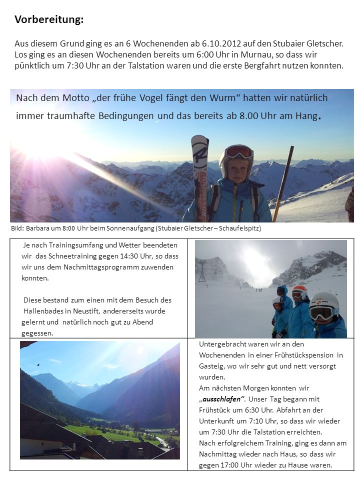 Vorbereitung: Aus diesem Grund ging es an 6 Wochenenden ab 6.10.2012 auf den Stubaier Gletscher. Los ging es an diesen Wochenenden bereits um 6:00 Uhr