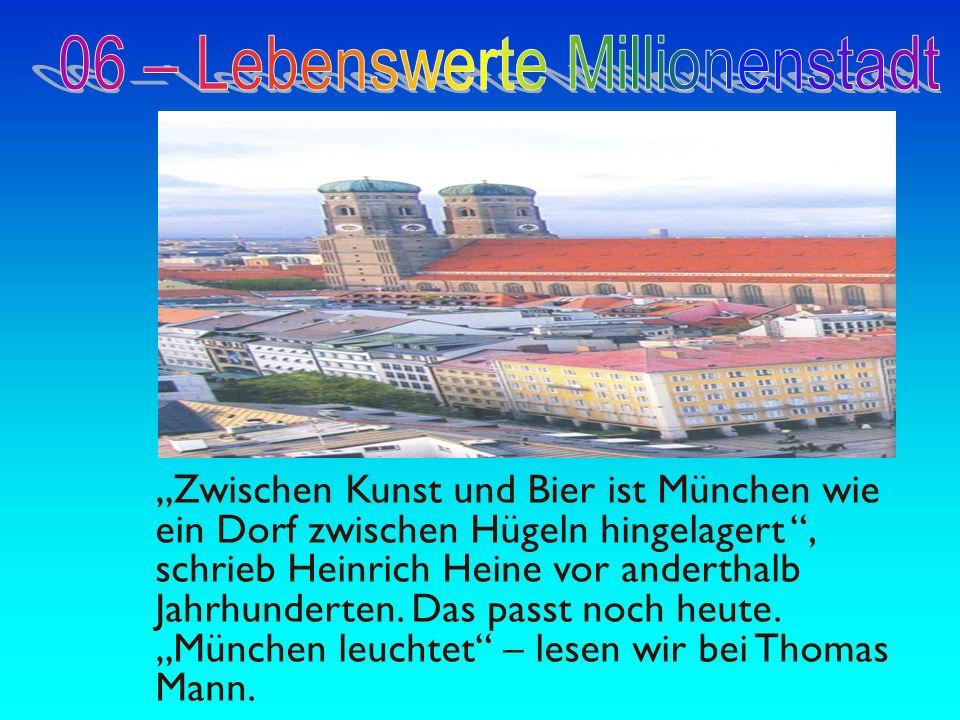 Zwischen Kunst und Bier ist München wie ein Dorf zwischen Hügeln hingelagert, schrieb Heinrich Heine vor anderthalb Jahrhunderten. Das passt noch heut