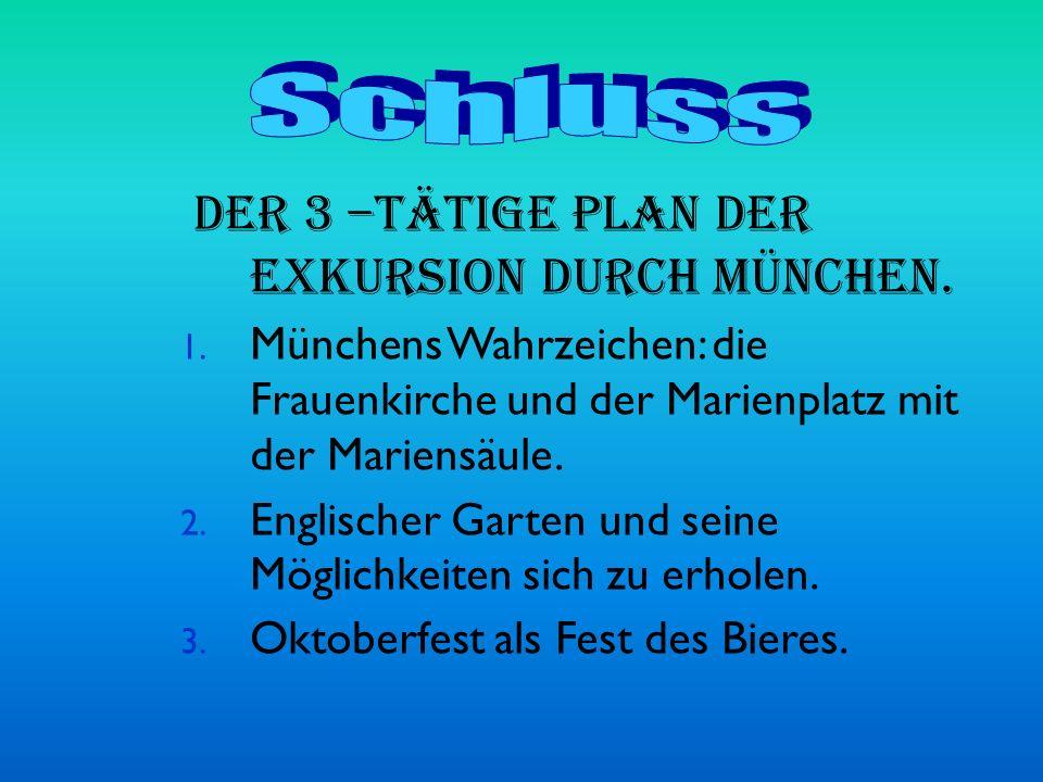 Der 3 –tätige Plan der Exkursion durch München. 1. Münchens Wahrzeichen: die Frauenkirche und der Marienplatz mit der Mariensäule. 2. Englischer Garte