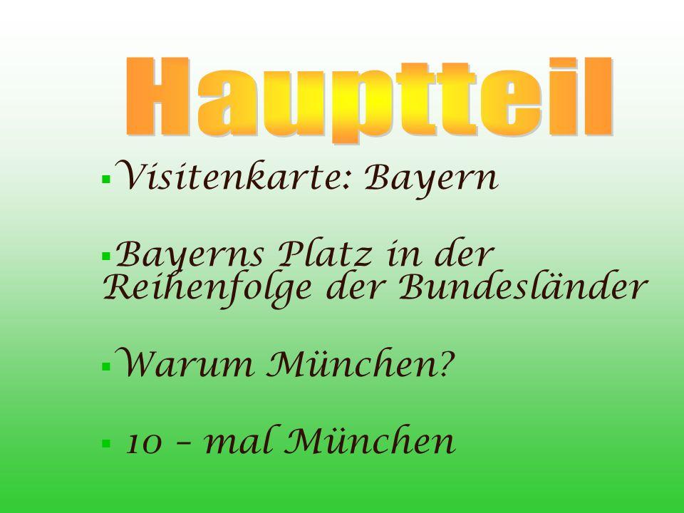 Visitenkarte: Bayern Bayerns Platz in der Reihenfolge der Bundesländer Warum München? 10 – mal München