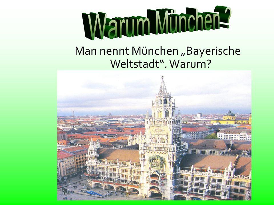 Man nennt München Bayerische Weltstadt. Warum?