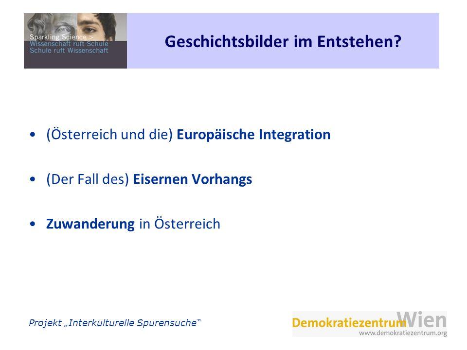 Projekt Interkulturelle Spurensuche Geschichtsbilder im Entstehen? (Österreich und die) Europäische Integration (Der Fall des) Eisernen Vorhangs Zuwan