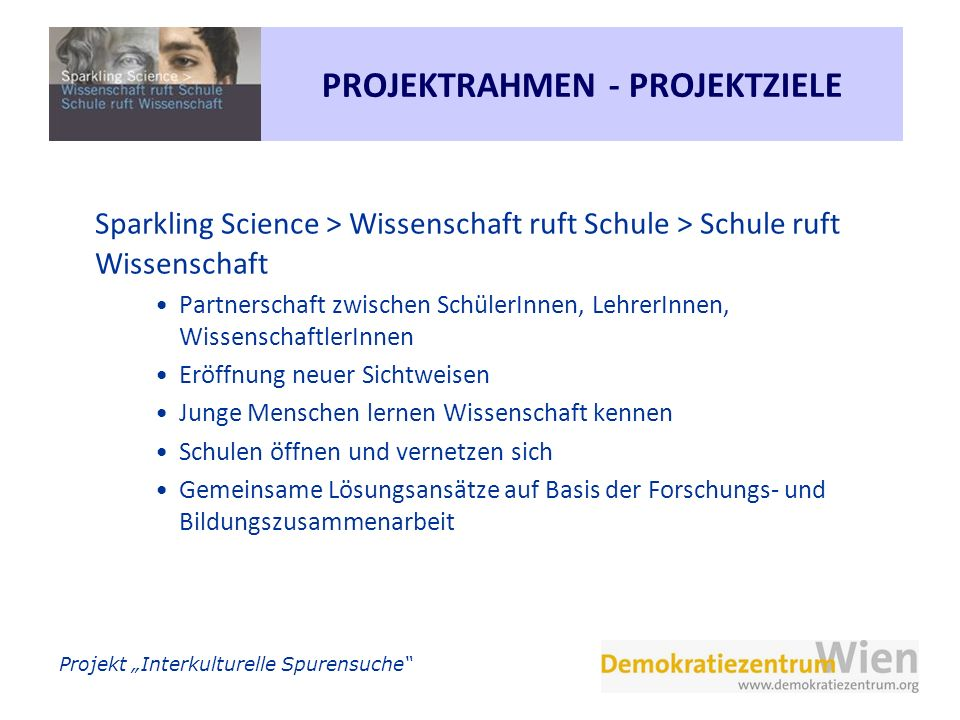 Projekt Interkulturelle Spurensuche PROJEKTRAHMEN - PROJEKTZIELE Sparkling Science > Wissenschaft ruft Schule > Schule ruft Wissenschaft Partnerschaft
