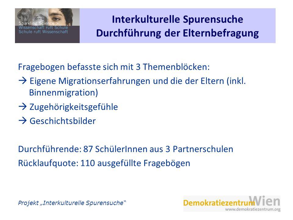 Projekt Interkulturelle Spurensuche Interkulturelle Spurensuche Durchführung der Elternbefragung Fragebogen befasste sich mit 3 Themenblöcken: Eigene